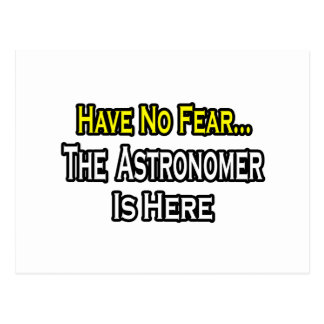 Have No Fear, The Astronomer Is Here Postcard