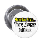 Have No Fear...The Aunt Is Here Button