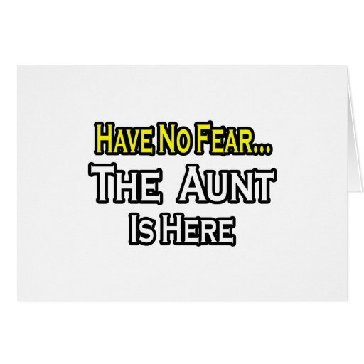 Have No Fear...The Aunt Is Here Greeting Card
