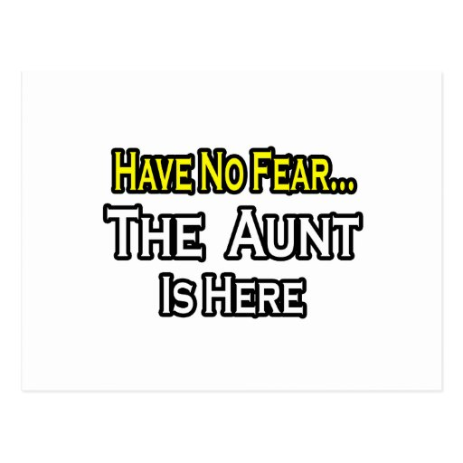 Have No Fear...The Aunt Is Here Post Cards
