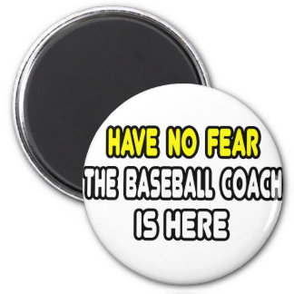 Have No Fear, The Baseball Coach Is Here Refrigerator Magnets