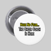 Have No Fear, The Cheer Coach Is Here 2 Inch Round Button