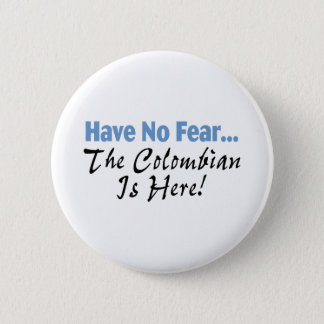 Have No Fear The Colombian Is Here Pinback Button