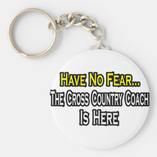 Have No Fear, The Cross Country Coach Is Here Keychain
