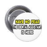 Have No Fear, The Dental Assistant Is Here Pinback Button