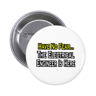 Have No Fear, The Electrical Engineer Is Here Pinback Button