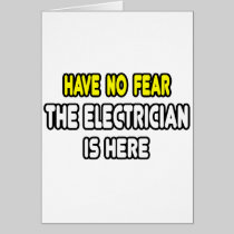 Have No Fear, The Electrician Is Here Greeting Cards