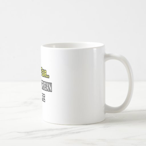 Have No Fear, The Electrician Is Here Classic White Coffee Mug