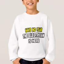 Have No Fear, The Electrician Is Here Sweatshirt