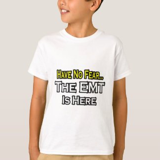 Have No Fear, The EMT Is Here T-Shirt