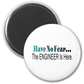 Have No Fear The Engineer Is Here Magnet