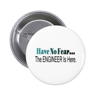 Have No Fear The Engineer Is Here Pinback Button