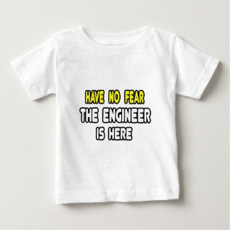 Have No Fear, The Engineer Is Here Tshirts