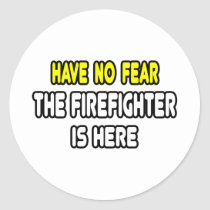 Have No Fear, The Firefighter Is Here Sticker