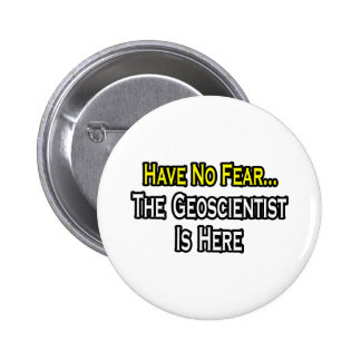 Have No Fear, The Geoscientist Is Here Button