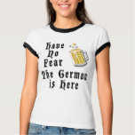 Have No Fear The German Is Here T-Shirt