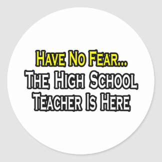Have No Fear, The High School Teacher Is Here Round Sticker