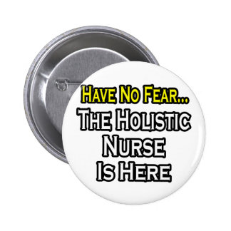 Have No Fear, The Holistic Nurse Is Here 2 Inch Round Button