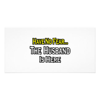 Have No Fear...The Husband Is Here Personalized Photo Card