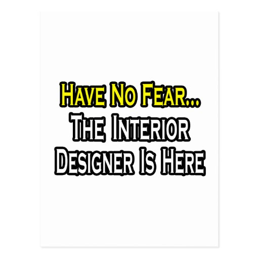 Have No Fear, The Interior Designer Is Here Post Cards