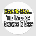 Have No Fear, The Interior Designer Is Here Round Stickers