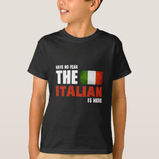 Have No Fear The Italian Is Here Italy Gift T-Shirt