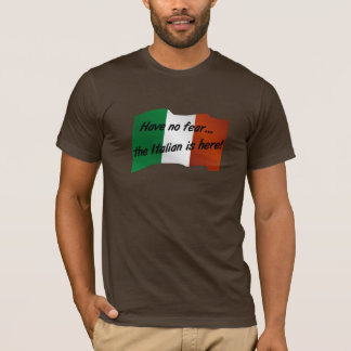 Have No Fear the Italian is Here T-Shirt