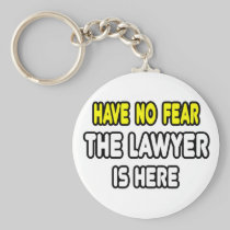 Have No Fear, The Lawyer Is Here Key Chain
