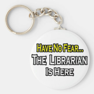 Have No Fear, The Librarian Is Here Keychains