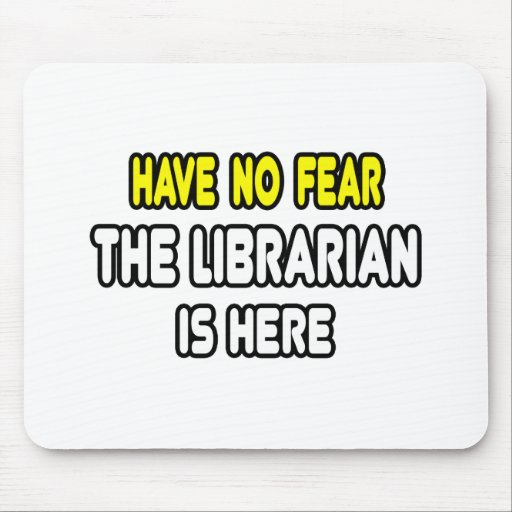 Have No Fear, The Librarian Is Here Mouse Pads