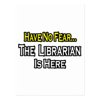 Have No Fear, The Librarian Is Here Post Card