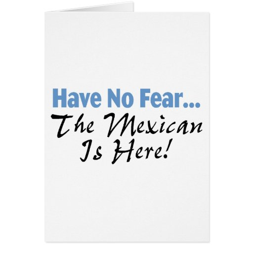 Have No Fear The Mexican Is Here Card