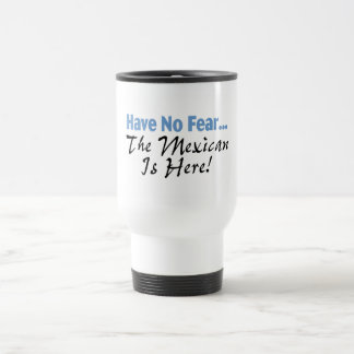 Have No Fear The Mexican Is Here Travel Mug