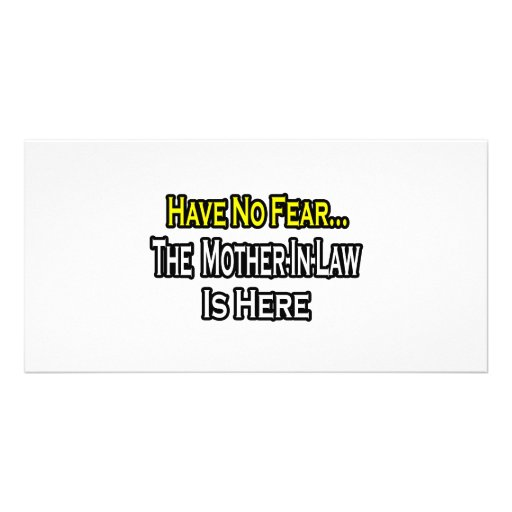 Have No Fear...The Mother-In-Law Is Here Photo Greeting Card