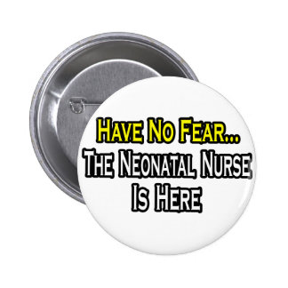 Have No Fear, The Neonatal Nurse Is Here 2 Inch Round Button