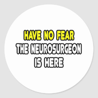 Have No Fear, The Neurosurgeon Is Here Classic Round Sticker