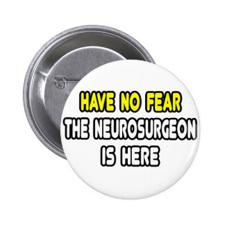 Have No Fear, The Neurosurgeon Is Here Pinback Button