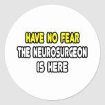 Have No Fear, The Neurosurgeon Is Here Stickers