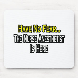 Have No Fear, The Nurse Anesthetist Is Here Mousepad