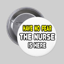 Have No Fear, The Nurse Is Here 2 Inch Round Button