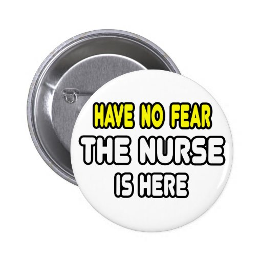 Have No Fear, The Nurse Is Here Pin