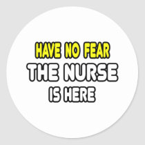 Have No Fear, The Nurse Is Here Round Stickers