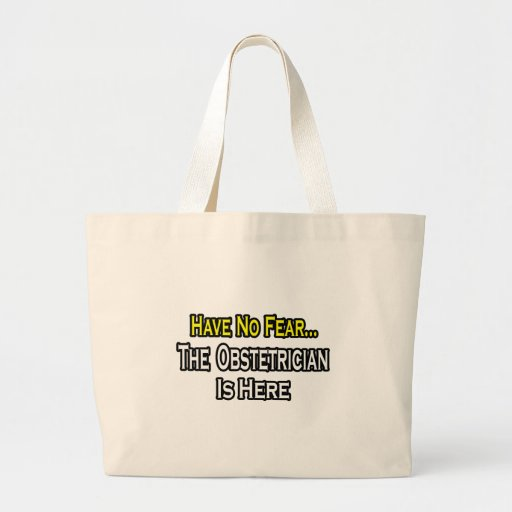 Have No Fear, The Obstetrician Is Here Canvas Bags