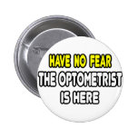 Have No Fear, The Optometrist Is Here Pinback Buttons