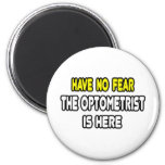 Have No Fear, The Optometrist Is Here Refrigerator Magnets