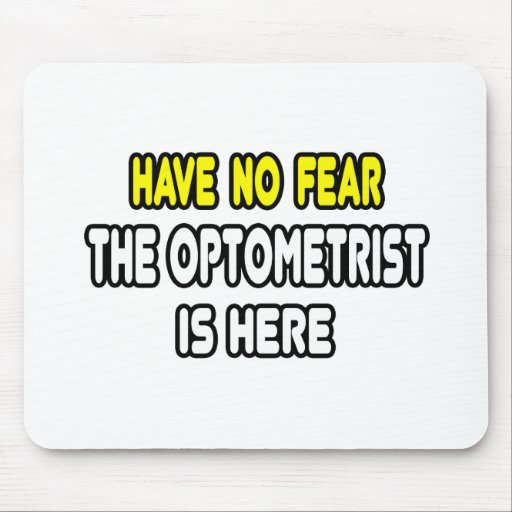 Have No Fear, The Optometrist Is Here Mousepads