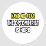 Have No Fear, The Optometrist Is Here Stickers
