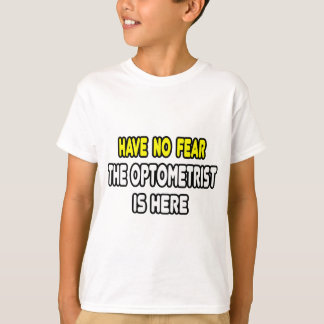 Have No Fear, The Optometrist Is Here T-Shirt