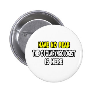 Have No Fear, The Otolaryngologist Is Here 2 Inch Round Button