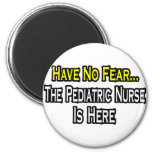 Have No Fear, The Pediatric Nurse Is Here Fridge Magnet